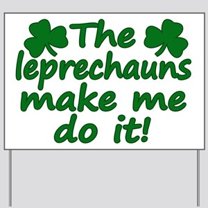Leprechauns Made Me Do It Yard Sign