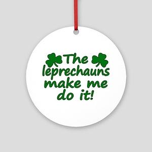 Leprechauns Made Me Do It Ornament (Round)