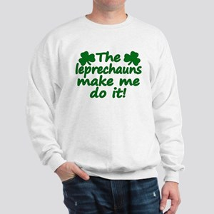 Leprechauns Made Me Do It Sweatshirt