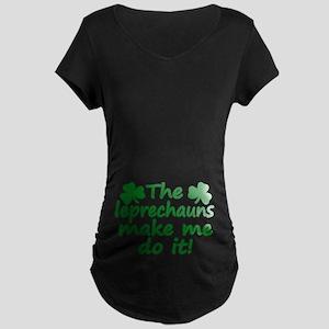 Leprechauns Made Me Do It Maternity Dark T-Shirt