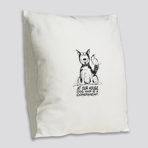 At Our House Dog Hair is a Condiment Burlap Throw