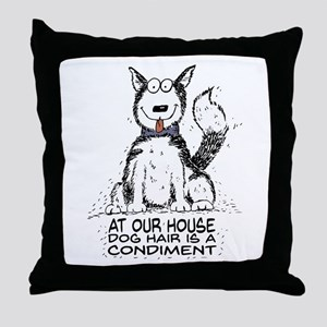 At Our House Dog Hair is a Condiment Throw Pillow