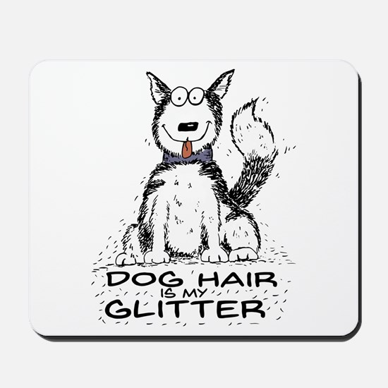 Dog Hair is My Glitter Mousepad