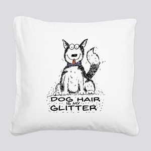 Dog Hair is My Glitter Square Canvas Pillow
