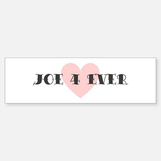 Joe 4 ever Bumper Bumper Bumper Sticker