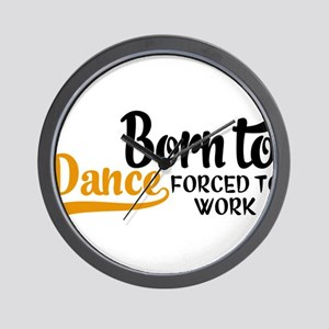 Born to dance forced to work Wall Clock