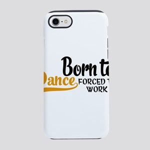 Born to dance forced to work iPhone 8/7 Tough Case