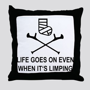 Life goes on, even when it's limping Throw Pillow