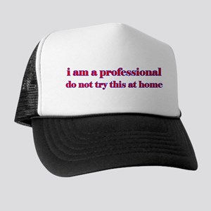 I am a professional... Trucker Hat
