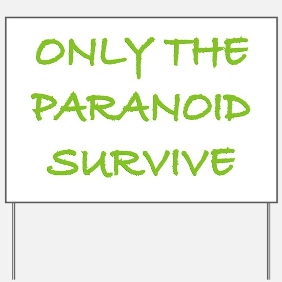 Only The Paranoid Survive Yard Sign
