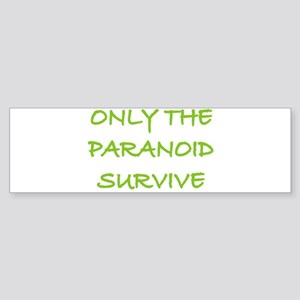 Only The Paranoid Survive Bumper Sticker