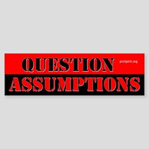 Question Assumptions - 2 - Bumper Sticker