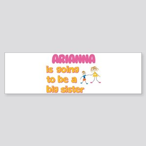 Arianna - Going to be a Big S Bumper Sticker