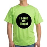 I could be illegal Green T-Shirt