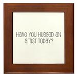 Have You Hugged an Artist Tod Framed Tile