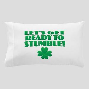 Ready to Stumble Pillow Case