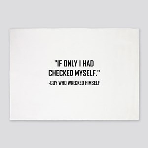 Checked Myself Before Wrecked Funny Quote 5'x7'Are