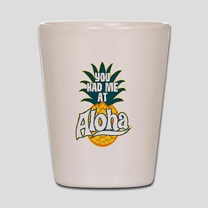 You Had Me At Aloha Shot Glass
