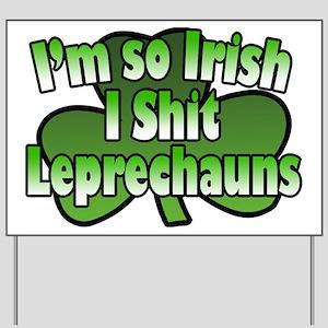 I'm So Irish I Shit Leprechauns Yard Sign