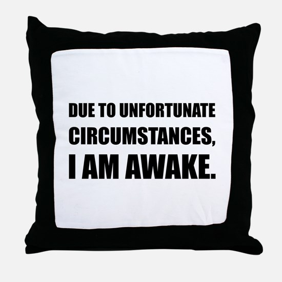 Unfortunate Circumstances I Am Awake Funny Quote T