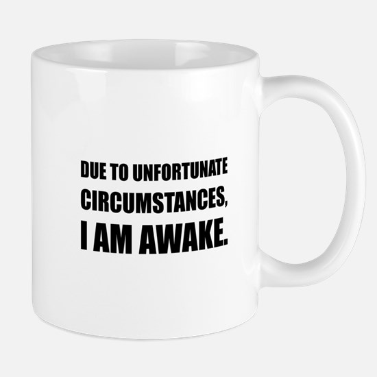 Unfortunate Circumstances I Am Awake Funny Quote M