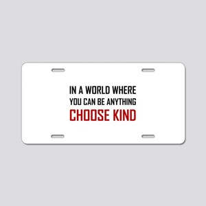 Where You Can Be Anything Choose Kind Quote Alumin