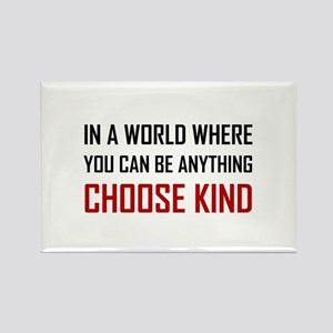 Where You Can Be Anything Choose Kind Quote Magnet