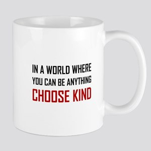 Where You Can Be Anything Choose Kind Quote Mugs