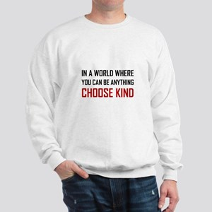 Where You Can Be Anything Choose Kind Quote Sweats