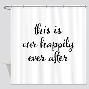 This is our happily ever after Shower Curtain
