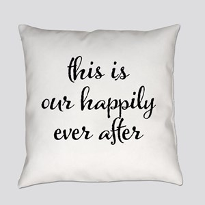 This is our happily ever after Everyday Pillow
