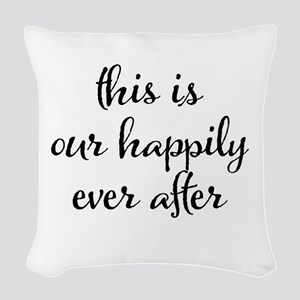 This is our happily ever after Woven Throw Pillow