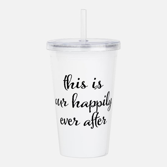 This is our happily ev Acrylic Double-wall Tumbler