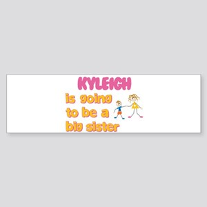 Kyleigh - Going to be a Big S Bumper Sticker