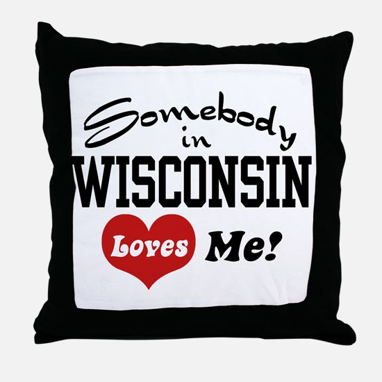 Somebody in Wisconsin Loves Me Throw Pillow