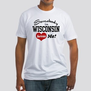 Somebody in Wisconsin Loves Me Fitted T-Shirt