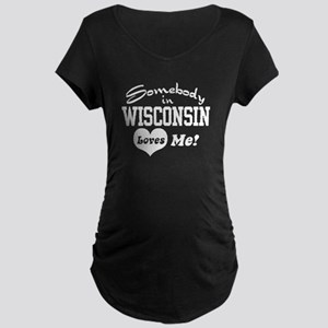 Somebody in Wisconsin Loves Me Maternity Dark T-Sh