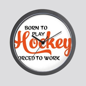 Born to play hockey forced to work Wall Clock