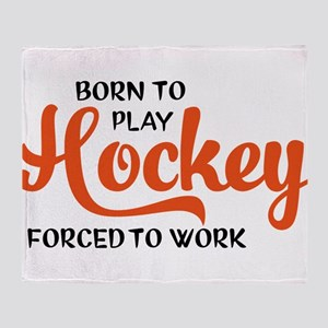 Born to play hockey forced to work Throw Blanket