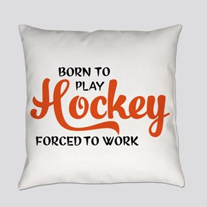 Born to play hockey forced to work Everyday Pillow
