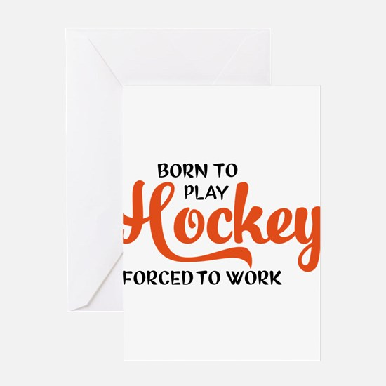 Born to play hockey forced to work Greeting Cards