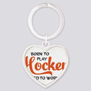 Born to play hockey forced to work Keychains