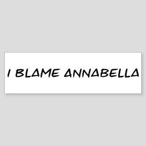 I Blame Annabella Bumper Sticker