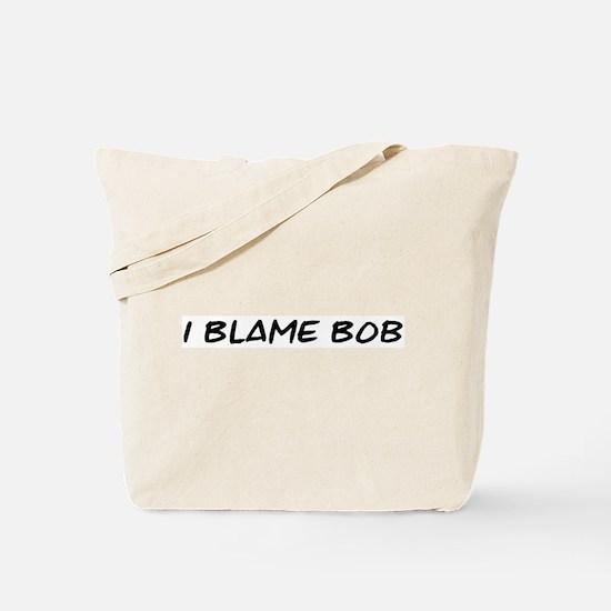 I Blame Bob Tote Bag