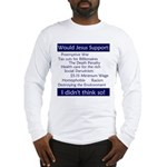 Long Sleeve T-Shirt - Would Jesus Support...