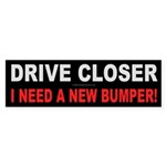Drive Closer Bumper Sticker
