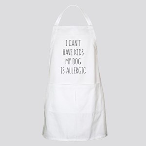 I Can't Have Kids My Dog Is Allergic Light Apron