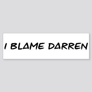 I Blame Darren Bumper Sticker