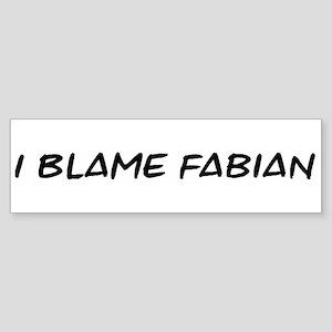 I Blame Fabian Bumper Sticker