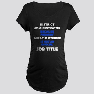 District Administrator Maternity T-Shirt